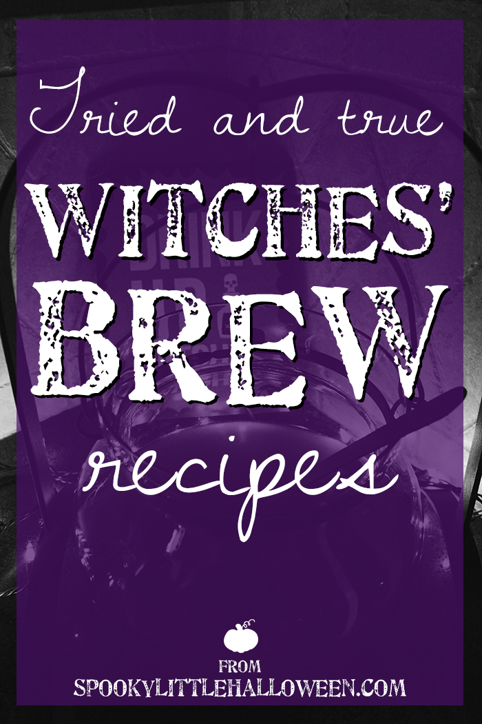 Tried True Witches Brew Recipes Spooky Little Halloween