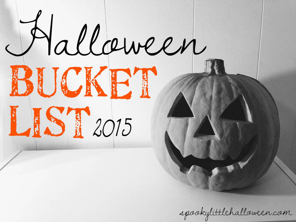 My Halloween Bucket List for 2015 - 19 fun things I want to do by October 31st | spookylittlehalloween.com