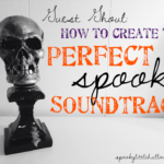 Guest Ghoul: How to create the perfect spooky soundtrack
