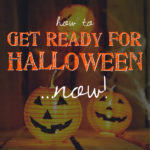 How to get ready for Halloween 2016…now!