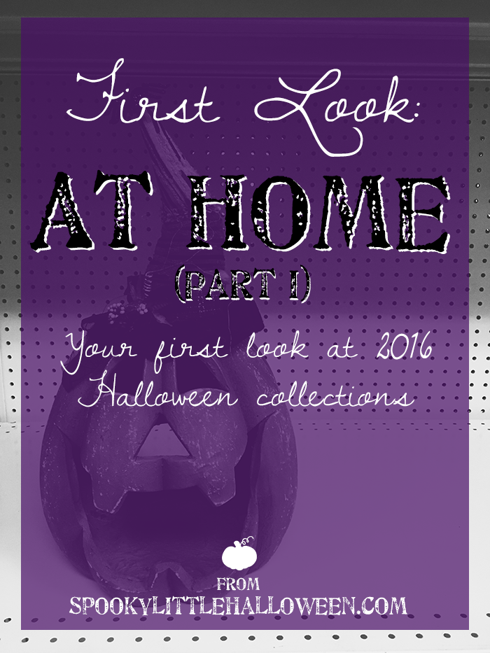 first look at home halloween 2016 halloween 2016 collections are starting to pop up