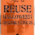 How to reuse Halloween decorations