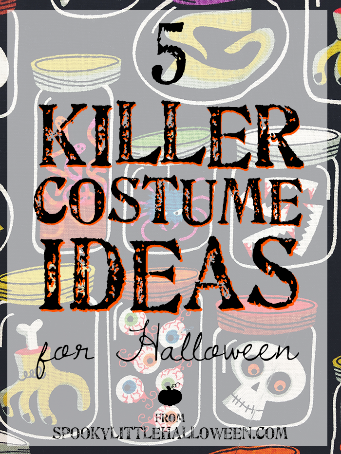 Looking for killer costume ideas for Halloween? How about 9? Sam of Halloween Happy and Miranda of Spooky Little Halloween share their picks!
