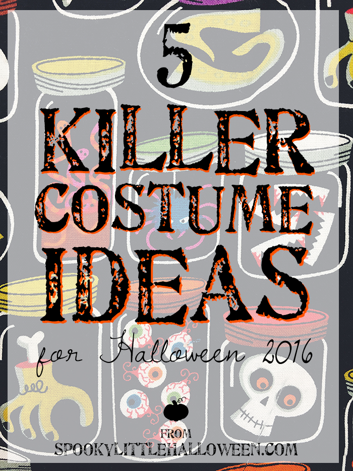 5 Killer Costume Ideas for Halloween 2016: Looking for killer costume ideas for Halloween 2016? How about 9! Sam of Halloween Happy and Miranda of Spooky Little Halloween share their picks! | spookylittlehalloween.com