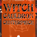 #DIY Halloween Project: Witch Cauldron Centerpiece
