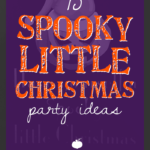 15 Spooky Little Christmas Party Ideas (+ a giveaway!)