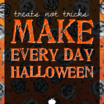 Treats Not Tricks: Make Every Day Halloween