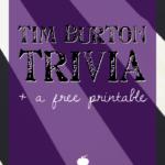 Tim Burton Trivia + a Free Printable