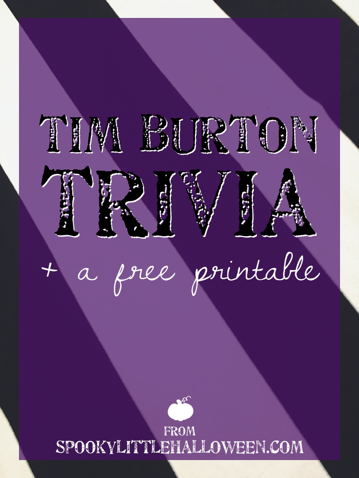Tim Burton Trivia + a free printable: How well do you know Tim Burton? Test your knowledge + download a free printable version for your Halloween or Tim Burton-themed party. | spookylittlehalloween.com